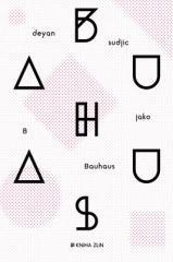 Deyan Sudjic: B jako Bauhaus. Klikněte pro více informací.