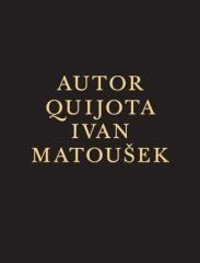 Ivan Matoušek: Autor Quijota. Klikněte pro více informací.