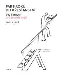 Pavel Kuneš: Pár kroků do křesťanství.... Klikněte pro více informací.