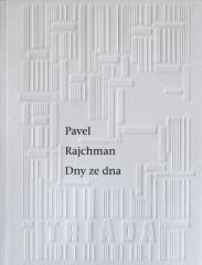 Pavel Rajchman: Dny ze dna. Klikněte pro více informací.