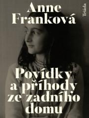 Anne Franková: Povídky a příhody ze zadního domu. Klikněte pro více informací.