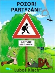 Luboš Klech: POZOR! PARTYZÁNI!. Klikněte pro více informací.