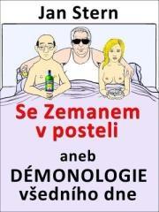 Jan Stern: Se Zemanem v posteli aneb démonologie všedního dne. Klikněte pro více informací.