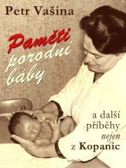 Petr Vašina: Paměti porodní báby a další příběhy nejen z Kopanic. Klikněte pro více informací.