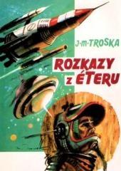 Jan Matzal Troska: Rozkazy z éteru. Klikněte pro více informací.