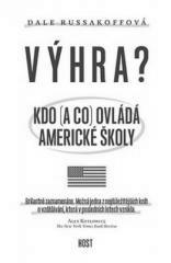 Dale Russakoffová: Výhra. Kdo (a co) ovládá americké školy?. Klikněte pro více informací.