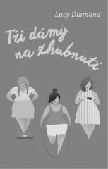 Lucy Diamond: Tři dámy na zhubnutí. Klikněte pro více informací.