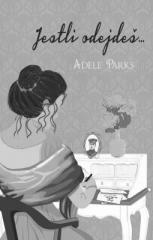 Adele Parks: Jestli odejdeš.... Klikněte pro více informací.