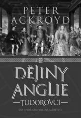 Peter Ackroyd: Dějiny Anglie: Tudorovci. Klikněte pro více informací.