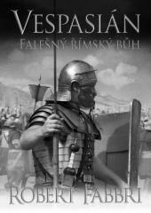 Robert Fabbri: Vespasián: Falešný římský bůh. Klikněte pro více informací.