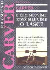 Raymond Carver: O čem mluvíme, když mluvíme o lásce. Klikněte pro více informací.