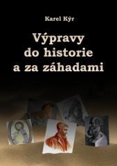 Karel Kýr: Výpravy do historie a za záhadami. Klikněte pro více informací.