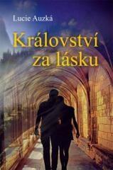 Lucie Auzká: Království za lásku. Klikněte pro více informací.