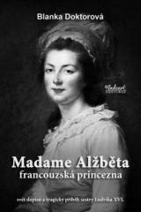 Blanka Doktorová: Madame Alžběta francouzská princezna. Klikněte pro více informací.