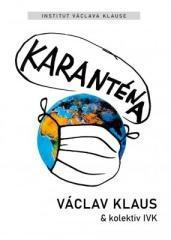 Václav Klaus a kolektiv IVK: Karanténa. Klikněte pro více informací.