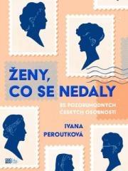 Ivana Peroutková: Ženy, co se nedaly. Klikněte pro více informací.