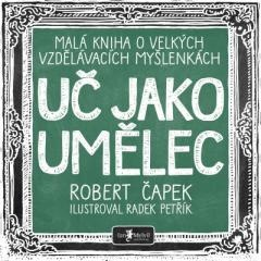 Robert Čapek: Uč jako umělec. Klikněte pro více informací.