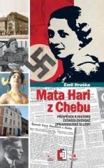 Emil Hruška: Mata Hari z Chebu. Klikněte pro více informací.