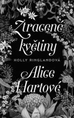 Holly Ringlandová: Ztracené květiny Alice Hartové. Klikněte pro více informací.