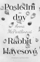 Anna McPartlinová: Poslední dny Rabbit Hayesové. Klikněte pro více informací.