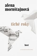 Alena Mornštajnová: Tiché roky. Klikněte pro více informací.