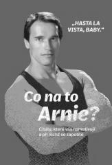 Arnold Schwarzenegger: Co na to Arnie?. Klikněte pro více informací.