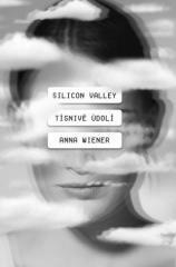 Anna Wiener: Silicon Valley: Tísnivé údolí. Klikněte pro více informací.