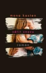 Mona Kasten: Věřit znovu. Klikněte pro více informací.