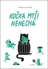 Marie Rejfová: Kočka myši nenechá. Klikněte pro více informací.