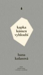 Hana Kulasová: Kapka kámen vyhloubí. Klikněte pro více informací.