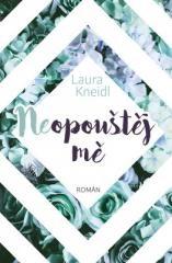 Laura Kneidl: Neopouštěj mě. Klikněte pro více informací.