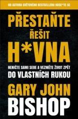 Gary John Bishop: Přestaňte řešit h*vna. Klikněte pro více informací.