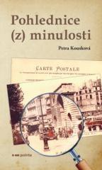 Petra Kousková: Pohlednice (z) minulosti. Klikněte pro více informací.