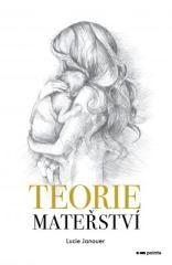 Lucie Janauer: Teorie mateřství. Klikněte pro více informací.