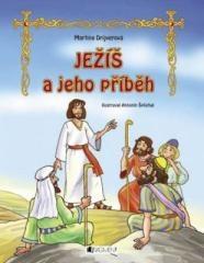 Martina Palkovičová, Martina Drijverová, Antonín Šplíchal: Ježiš a jeho príbeh. Klikněte pro více informací.