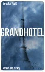 Jaroslav Rudiš: Grandhotel. Klikněte pro více informací.