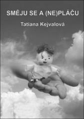 Tatiana Kejvalová: Směju se a (ne)pláču. Klikněte pro více informací.