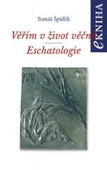 Tomáš Špidlík: Věřím vživot věčný. Eschatologie. Klikněte pro více informací.