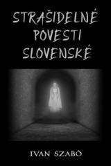 Ivan Szabó: Strašidelné povesti slovenské. Klikněte pro více informací.