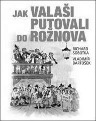 Richard Sobotka: Jak Valaši putovali do Rožnova. Klikněte pro více informací.