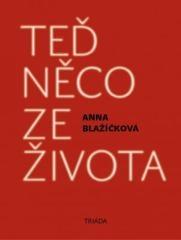 Anna Blažíčková: Teď něco ze života. Klikněte pro více informací.