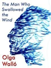 Olga Walló: The Man Who Swallowed the Wind. Klikněte pro více informací.