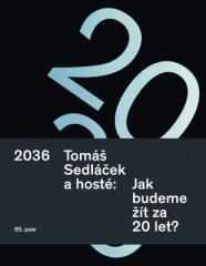 Tomáš Sedláček: 2036. Tomáš Sedláček a hosté: Jak budeme žít za 20 let?. Klikněte pro více informací.