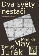Monika May, Tomáš Jurák: Dva světy nestačí. Klikněte pro více informací.