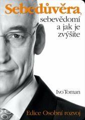 Ivo Toman: Sebedůvěra, sebevědomí a jak je zvýšíte. Klikněte pro více informací.