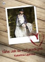 Kateřina Lipinská: Táňa: Jak se rodí jezdkyně. Klikněte pro více informací.