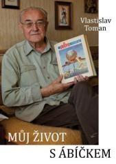 Vlastislav Toman: Můj život s ábíčkem. Klikněte pro více informací.