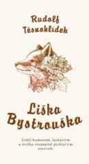 Rudolf Těsnohlídek: Liška Bystrouška. Klikněte pro více informací.
