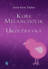 Josef K. Šlejhar: Kuře melancholik - - Ukolébavka. Klikněte pro více informací.