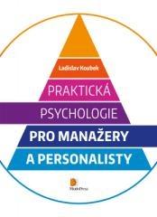 Ladislav Koubek: Praktická psychologie pro manažery a personalisty. Klikněte pro více informací.